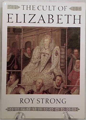 Elizabethan Portraiture and Pageantry Cult of Elizabeth