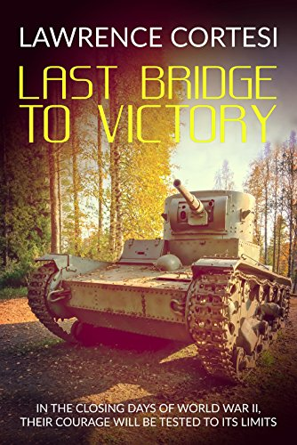 Last Bridge to Victory: A novel of World War 2 history by [Cortesi, Lawrence]