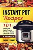 Instant Pot Recipes: 101 Quick And Easy Recipes For Your Electric Pressure Cooker