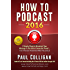 How To Podcast 2016: Four Simple Steps To Broadcast Your Message To The Entire Connected Planet ... Even If You Don't Know Where To Start