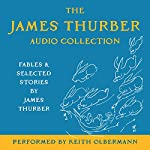 The James Thurber Audio Collection : Fables and Selected Stories by James Thurber | James Thurber