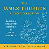 The James Thurber Audio Collection: Fables and Selected Stories by James Thurber