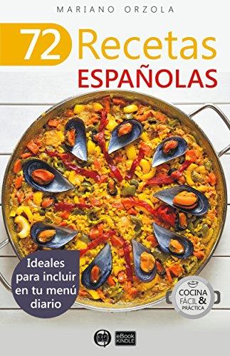 72 RECETAS ESPAÑOLAS: Ideales para incluir en tu menú diario (Colección Cocina Fácil & Práctica nº 47) (Spanish Edition) by Mariano Orzola