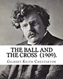 img - for The Ball and the Cross (1909). By: Gilbert Keith Chesterton: Novel (World's classic's) book / textbook / text book