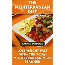 The Mediterranean Diet: Lose Weight Fast With The 7-day Mediterranean Meal Planner
