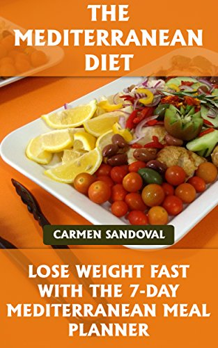 The Mediterranean Diet: Lose Weight Fast With The 7-day Mediterranean Meal Planner by Carmen Sandoval