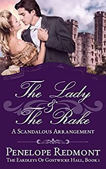 The Lady And The Rake: A Scandalous Arrangement (The Eardleys Of Gostwicke Hall Book 1) by [Redmont, Penelope, Redmont, Penelope]