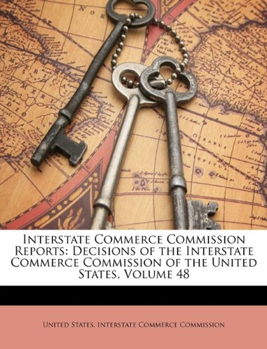 Download Interstate Commerce Commission Reports: Decisions of the Interstate Commerce Commission of the United States, Volume 48 pdf