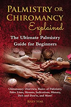 Download for free Palmistry or Chiromancy Explained: Chiromancy Overview, Basics of Palmistry, Palm Lines, Mounts, Indications, History, Do's and Don'ts, and More! The Ultimate Palmistry Guide for Beginners