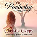 For Pemberley: A Pride & Prejudice Novella Audiobook by Christie Capps Narrated by Stevie Zimmerman