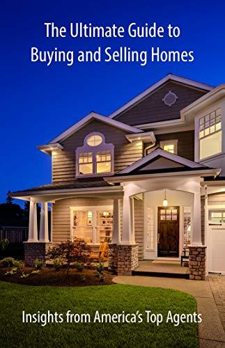 The Ultimate Guide to Buying and Selling Homes: Insights from America's Top Agents by [Worters, David, Deck, Mike, Bauscher, Matt, Fuqua, Cheryl, Fuqua, Brad, Noble, Michelle, George, Paul, Oyler, Scott, Marlatt, Tonya, Holsten, Jon, Kim Ziton]