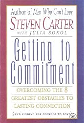 Getting to Commitment: Overcoming the 8 Greatest Obstacles to Lasting Connection (and Finding the Courage to Love): Overcoming the Eight Greatest ... Connection (and Finding the Courage to Love) by Carter, Steven (2000) Paperback