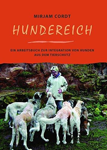 Hundereich: Ein Arbeitsbuch zur Integration von Hunden aus dem Tierschutz
