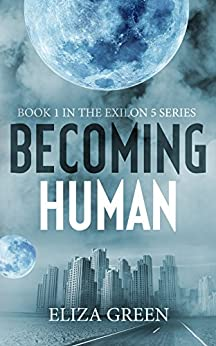 Becoming Human: A Dystopian Post Apocalyptic Novel (Exilon 5 Book 1) by [Green, Eliza]