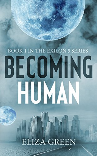 Book: Becoming Human (The Exilon 5 Trilogy, Book 1) by Eliza Green