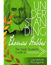 UNDERSTANDING THOMAS HOBBES: The Smart Student's Guide to Leviathan - Parts One and Two