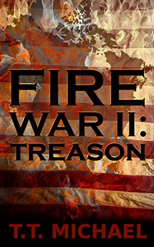 Fire War II: Treason: A Dystopian Political Thriller (Fire War Trilogy Book 2) by [Michael, T.T.]
