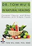 img - for Dr. Tom Wu's Different Approach in Natural Healing: Conquer Cancer and Other Diseases with Simple Foods book / textbook / text book