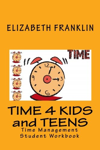 TIME 4 KIDS and TEENS: Time Management Student Workbook