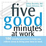 img - for Five Good Minutes at Work: 100 Mindful Practices to Help You Relieve Stress and Bring Y (Five Good Minutes) by Jeffrey Brantley (2007-08-31) book / textbook / text book