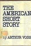 The American Short Story, Arthur Voss, 0806110708