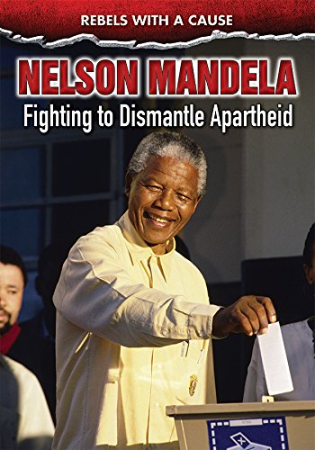 Nelson Mandela: Fighting to Dismantle Apartheid (Rebels With a Cause)