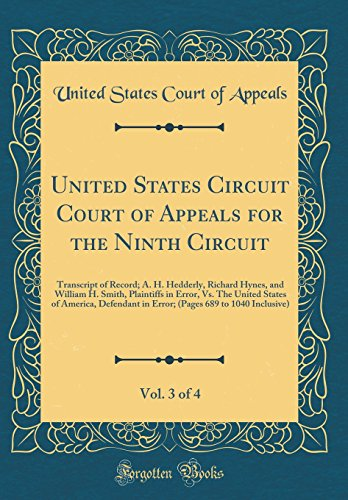 United States Circuit Court Of Appeals For The Ninth Circuit  Vol  3 Of 4  Transcript Of Record  A  H  Hedderly  Richard Hynes  And William H  Smith      In Error   Pages 689 To 1040 Inclusive