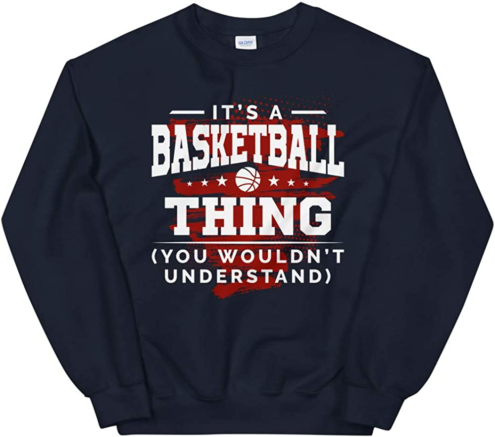 OrangePieces Its A Basketball Thing Shirt You Wouldnt Understand Unisex Sweatshirt