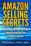 Amazon Selling Secrets: How to Make an Extra k - k a Month Selling Your Own Products on Amazon