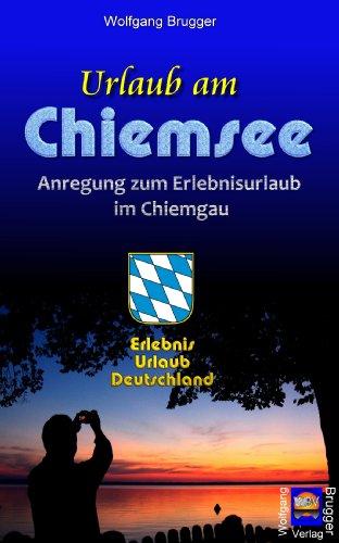 Urlaub am Chiemsee - Anregung zum Erlebnisurlaub im Chiemgau (Erlebnis Urlaub Deutschland)