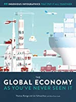 The Global Economy as You've Never Seen It: 99 Ingenious Infographics That Put It All Together Front Cover