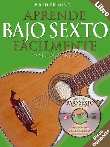 Bajo Sexto Guitars - Primer Nivel: Bajo Sexto Aprende Facilmente (Level 1: Six String Bass) Disco Compacto (Spanish Edition)