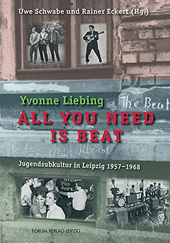 All you need is beat: Jugendsubkultur in Leipzig 1957-1968