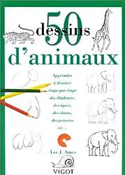 50 Dessins d'animaux : Apprendre à dessiner étape par étape des éléphants, des tigres, des chiens, des poissons, etc...
