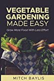 img - for Vegetable Gardening Made Easy: How To Grow More Food With Less Effort book / textbook / text book