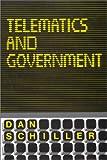 Telematics and Government, Dan Schiller, 0893911062