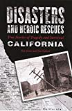 Disasters and Heroic Rescues of California, Ray Jones and Joseph Lubow, 0762738227