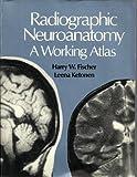 Radiographic Neuroanatomy, Harry W. Fischer and Leena Ketonen, 0070211019
