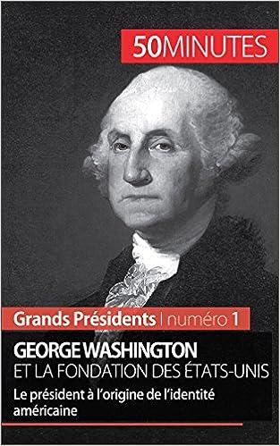 Téléchargement d'ebooks sur ipad kindle George Washington et la fondation des États-Unis: Le président à l'origine de l'identité américaine (Grands Présidents t. 1) (French Edition) in French PDF FB2 iBook by Mélanie Mettra