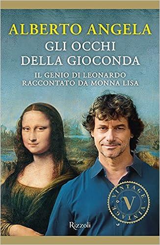 Gli Occhi Della Gioconda Il Genio Di Leonardo Raccontato Da Monna Lisa Angela Alberto 9788817097154 Amazon Com Books