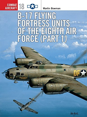 B-17 Flying Fortress Units of the Eighth Air Force (Part 1) (Osprey Combat Aircraft S.): Pt.1 by Bowman, Martin W. -
