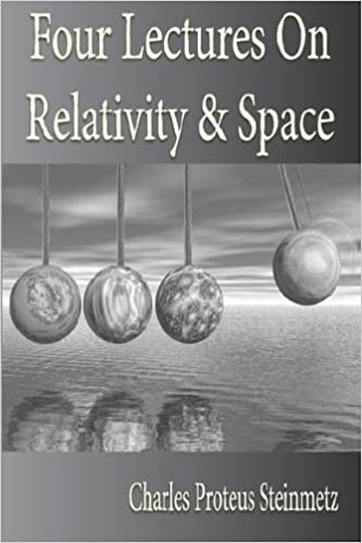 Four Lectures On Relativity And Space by Charles Proteus Steinmetz (2006-05-05)