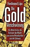 Die Gold-Verschwörung: Ein Blick hinter die Kulissen der Macht von einem Privatbankier aus der Schweiz
