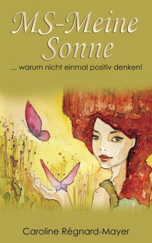 MS-Meine Sonne: warum nicht einmal positiv denken! (Frauenpower trotz MS-Trilogie)