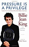 img - for Pressure is a Privilege (Billie Jean King Library) by Billie Jean King (2008) Hardcover book / textbook / text book
