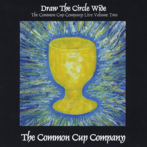 Draw the Circle Wide: The Common Cup Company Live, Vol. 2