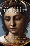 Domestic Tranquility : A Brief Against Feminism, Graglia, F. Carolyn, 1890626090