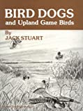Bird Dogs and Upland Game Birds, Jack Stuart, 087714107X