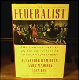 The Federalist Famous Papers On Principles Of American Government Amazon Books