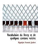 Vocabulaire du Berry et de Quelques Cantons Voisins, Hippolyte Francois Jaubert, 055485158X